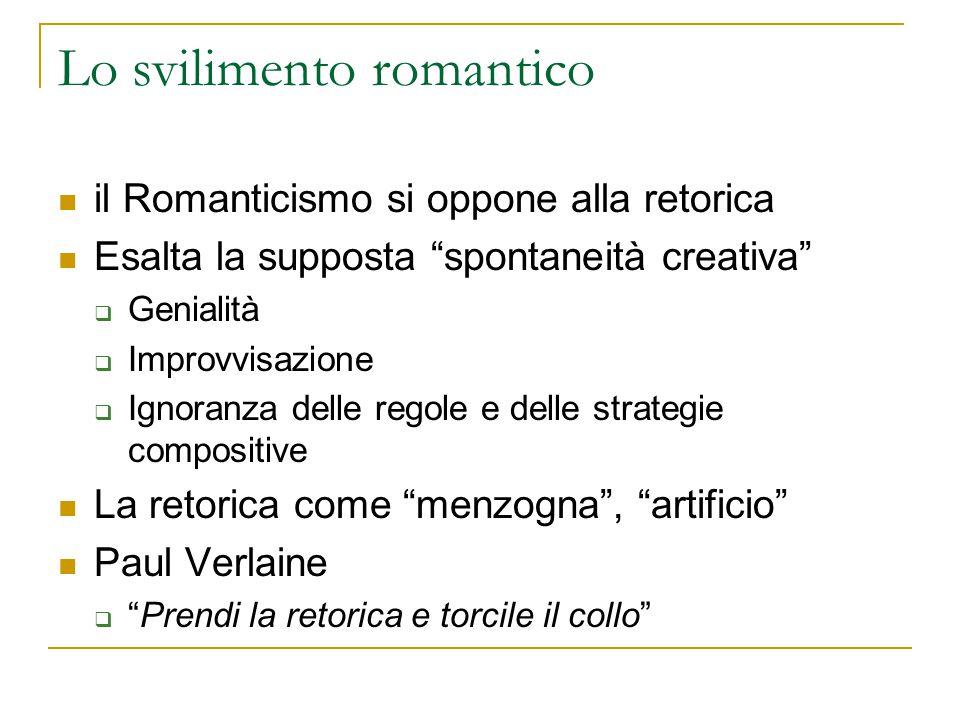 """Lo svilimento romantico il Romanticismo si oppone alla retorica Esalta la supposta """"spontaneità creativa""""  Genialità  Improvvisazione  Ignoranza de"""