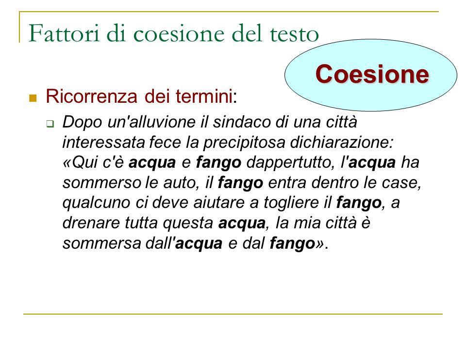 Fattori di coesione del testo Ricorrenza dei termini:  Dopo un'alluvione il sindaco di una città interessata fece la precipitosa dichiarazione: «Qui
