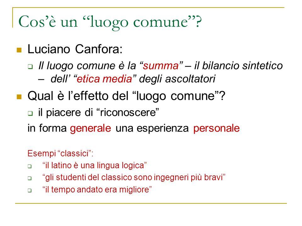 """Cos'è un """"luogo comune""""? Luciano Canfora:  Il luogo comune è la """"summa"""" – il bilancio sintetico – dell' """"etica media"""" degli ascoltatori Qual è l'effe"""