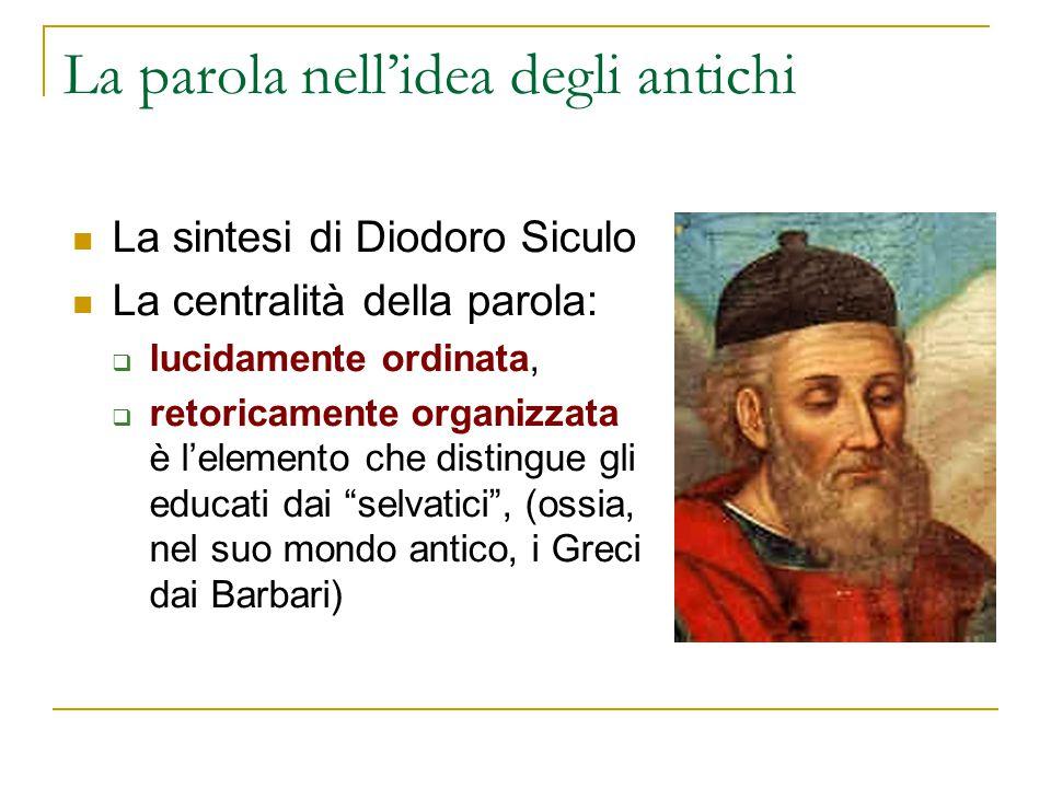 La parola nell'idea degli antichi La sintesi di Diodoro Siculo La centralità della parola:  lucidamente ordinata,  retoricamente organizzata è l'ele