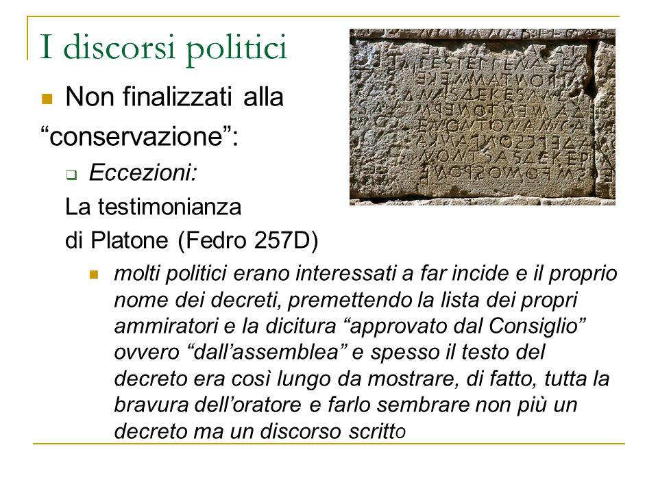 """I discorsi politici Non finalizzati alla """"conservazione"""":  Eccezioni: La testimonianza di Platone (Fedro 257D) molti politici erano interessati a far"""