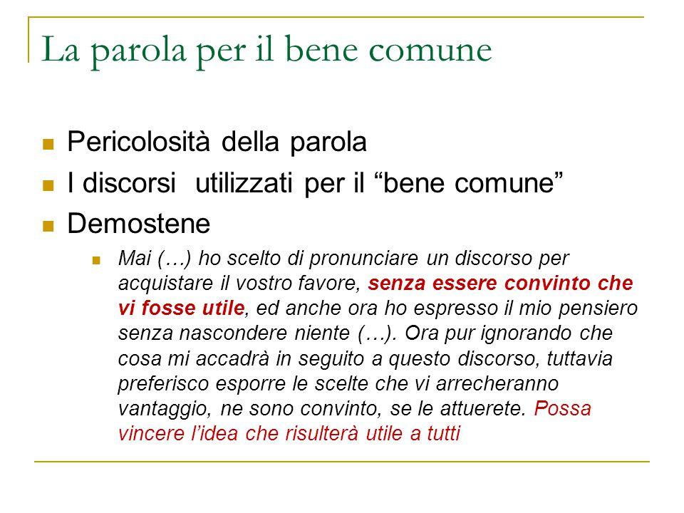"""La parola per il bene comune Pericolosità della parola I discorsi utilizzati per il """"bene comune"""" Demostene Mai (…) ho scelto di pronunciare un discor"""