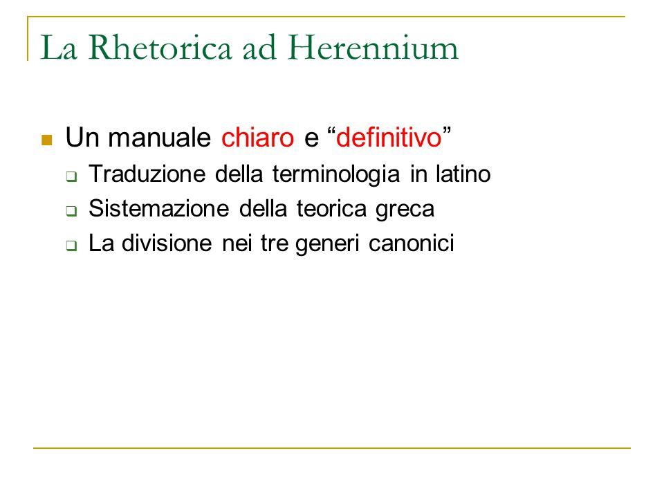 """La Rhetorica ad Herennium Un manuale chiaro e """"definitivo""""  Traduzione della terminologia in latino  Sistemazione della teorica greca  La divisione"""