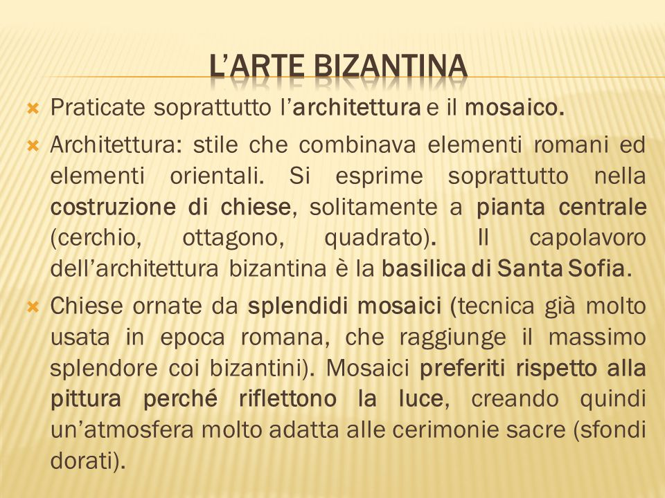  Praticate soprattutto l'architettura e il mosaico.  Architettura: stile che combinava elementi romani ed elementi orientali. Si esprime soprattutto