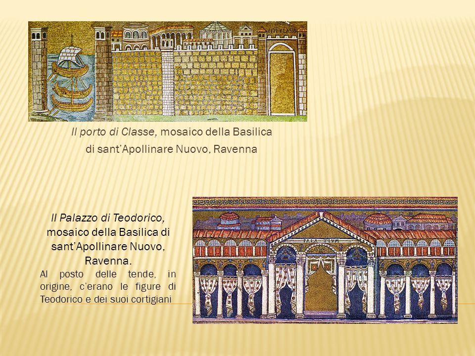 Il porto di Classe, mosaico della Basilica di sant'Apollinare Nuovo, Ravenna Il Palazzo di Teodorico, mosaico della Basilica di sant'Apollinare Nuovo,