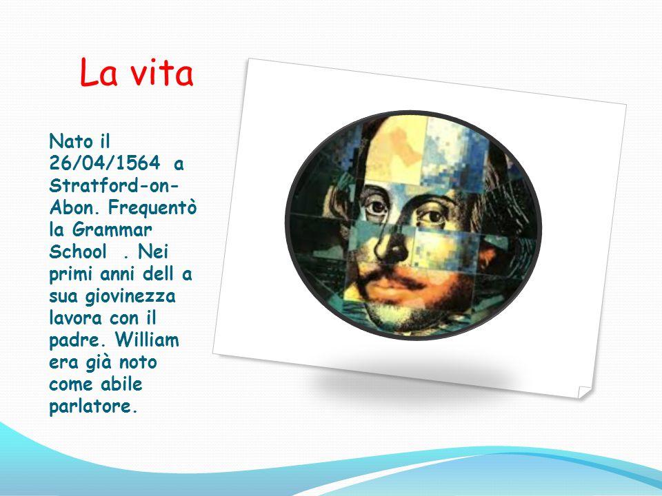 La vita Nato il 26/04/1564 a Stratford-on- Abon.Frequentò la Grammar School.