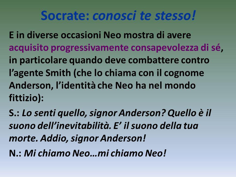Socrate: conosci te stesso! E in diverse occasioni Neo mostra di avere acquisito progressivamente consapevolezza di sé, in particolare quando deve com