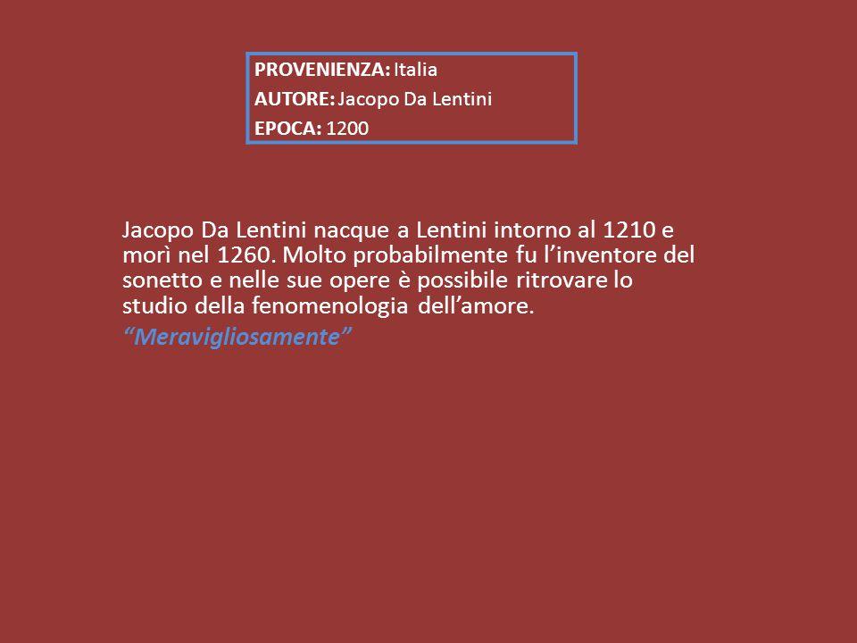 Jacopo Da Lentini nacque a Lentini intorno al 1210 e morì nel 1260.