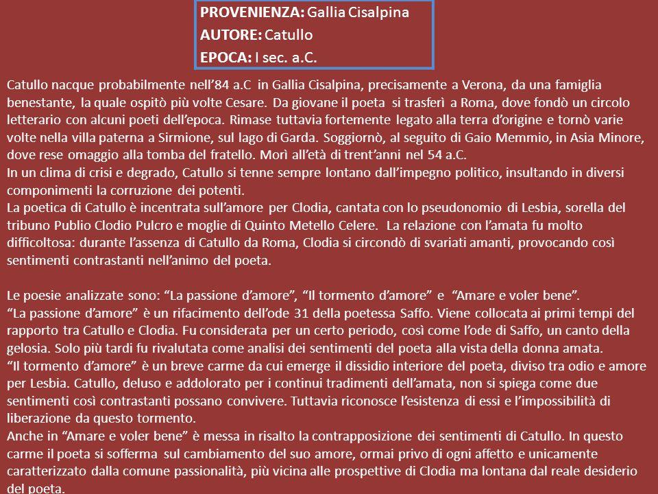 Catullo nacque probabilmente nell'84 a.C in Gallia Cisalpina, precisamente a Verona, da una famiglia benestante, la quale ospitò più volte Cesare.