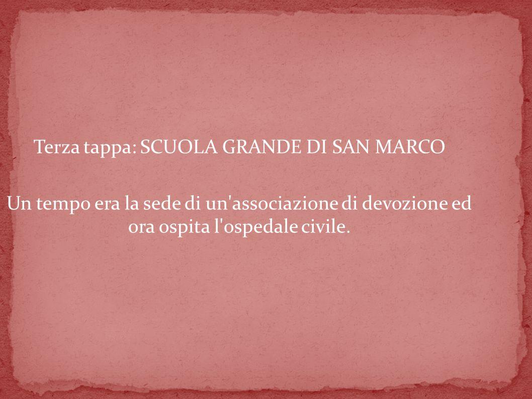Terza tappa: SCUOLA GRANDE DI SAN MARCO Un tempo era la sede di un associazione di devozione ed ora ospita l ospedale civile.