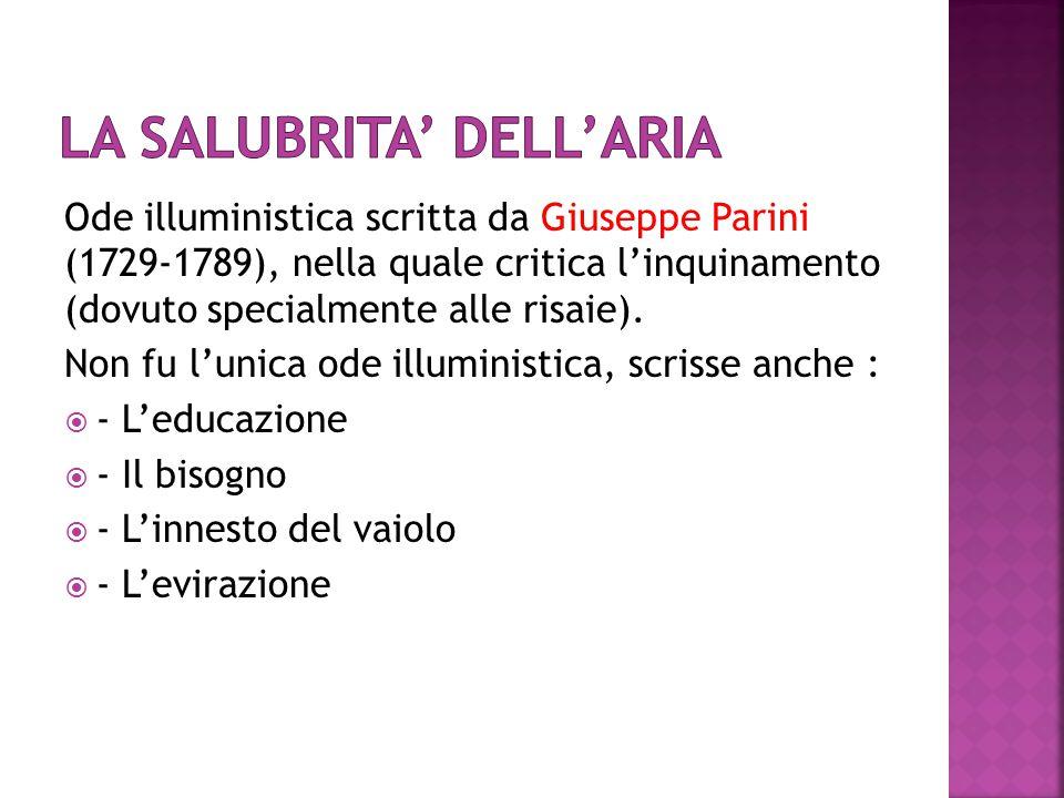 Ode illuministica scritta da Giuseppe Parini (1729-1789), nella quale critica l'inquinamento (dovuto specialmente alle risaie). Non fu l'unica ode ill