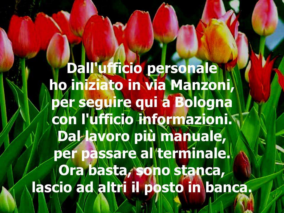 Dall ufficio personale ho iniziato in via Manzoni, per seguire qui a Bologna con l ufficio informazioni.