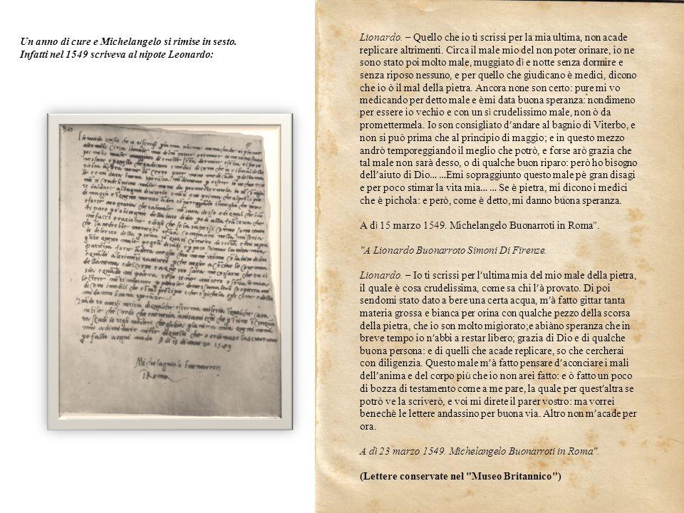 Un anno di cure e Michelangelo si rimise in sesto. Infatti nel 1549 scriveva al nipote Leonardo: Lionardo. – Quello che io ti scrissi per la mia ultim