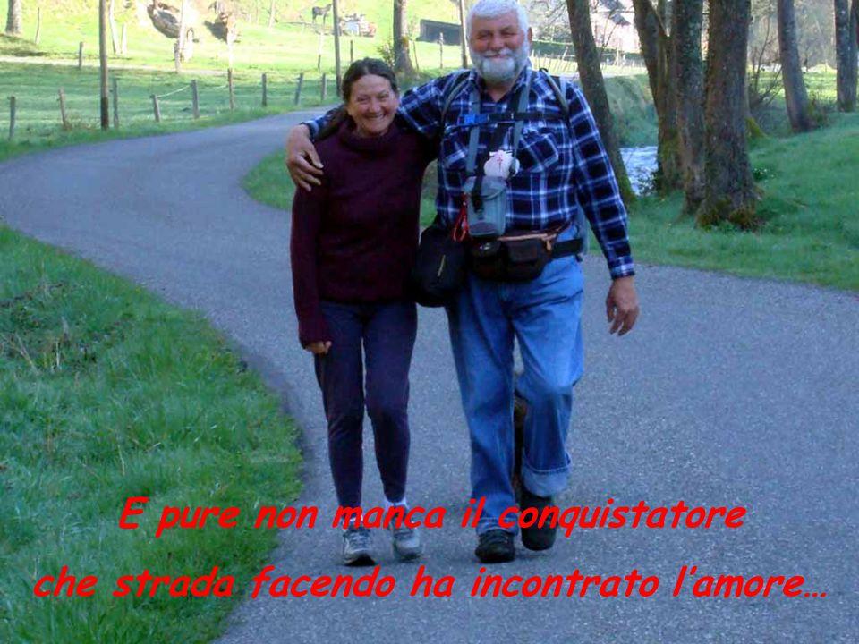 E pure non manca il conquistatore che strada facendo ha incontrato l'amore…