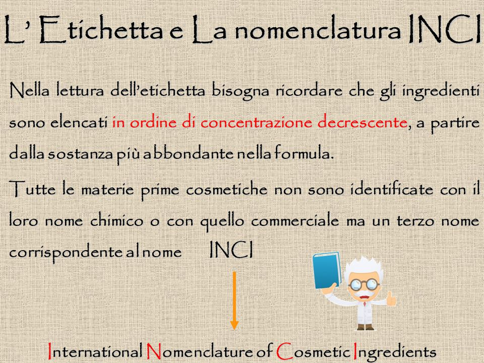 InternationalNomenclature of Cosmetic Ingredients International Nomenclature of Cosmetic Ingredients L' Etichetta e La nomenclatura INCI Nella lettura