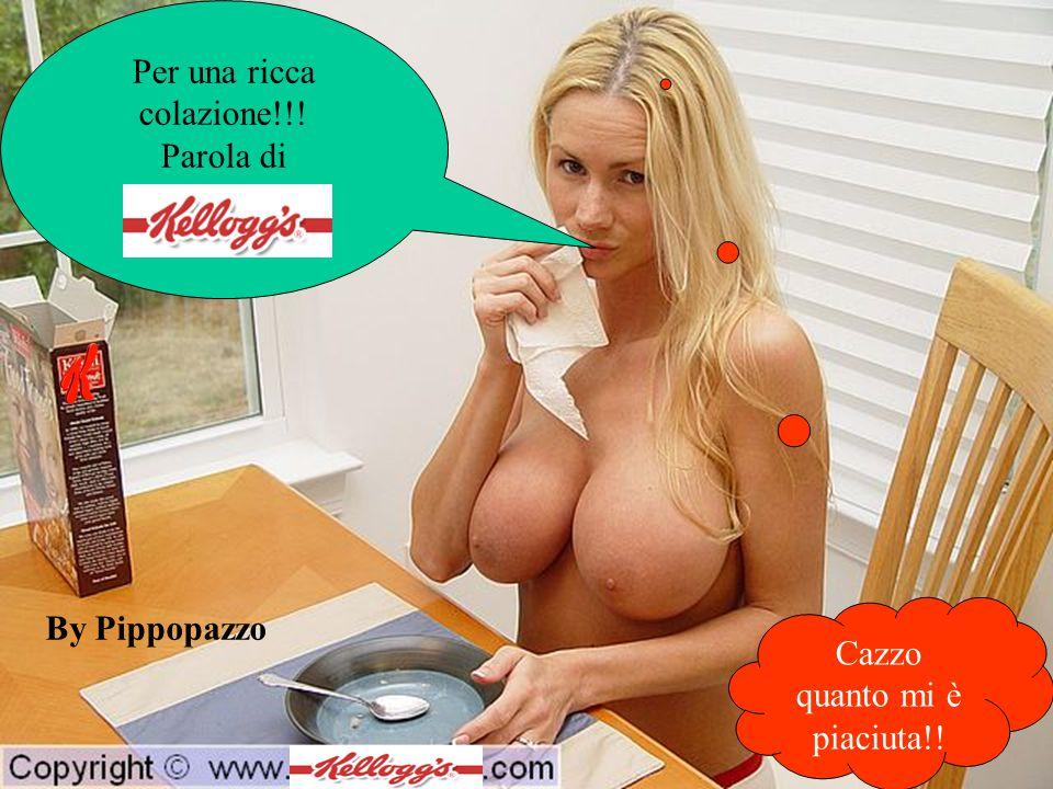 Per una ricca colazione!!! Parola di Cazzo quanto mi è piaciuta!! By Pippopazzo