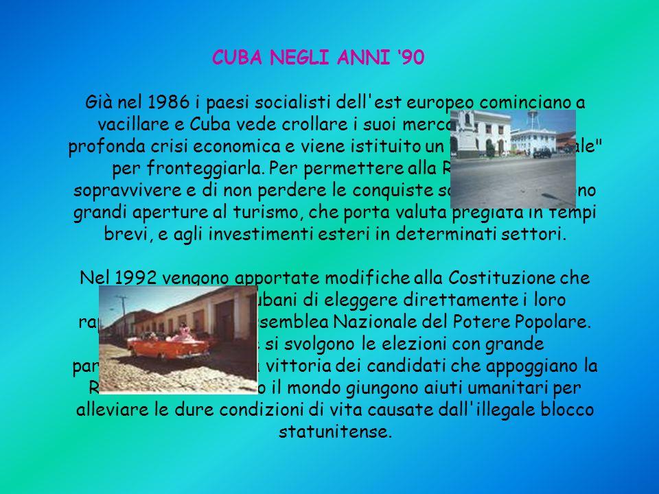 CUBA NEGLI ANNI '90 Già nel 1986 i paesi socialisti dell'est europeo cominciano a vacillare e Cuba vede crollare i suoi mercati. Si apre una profonda