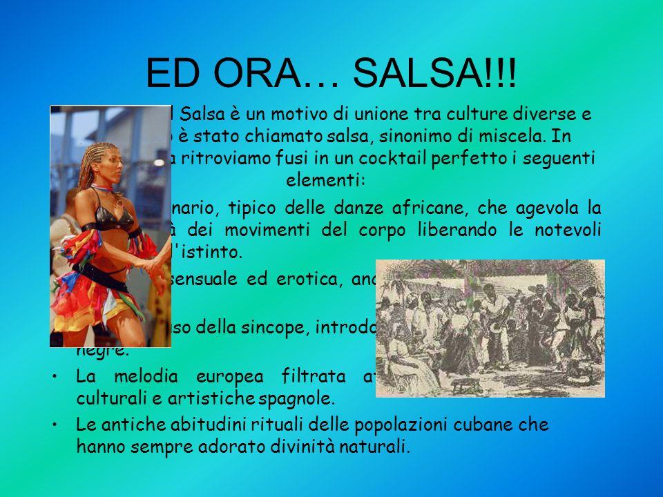 ED ORA… SALSA!!! Il ritmo binario, tipico delle danze africane, che agevola la spontaneità dei movimenti del corpo liberando le notevoli risorse dell'
