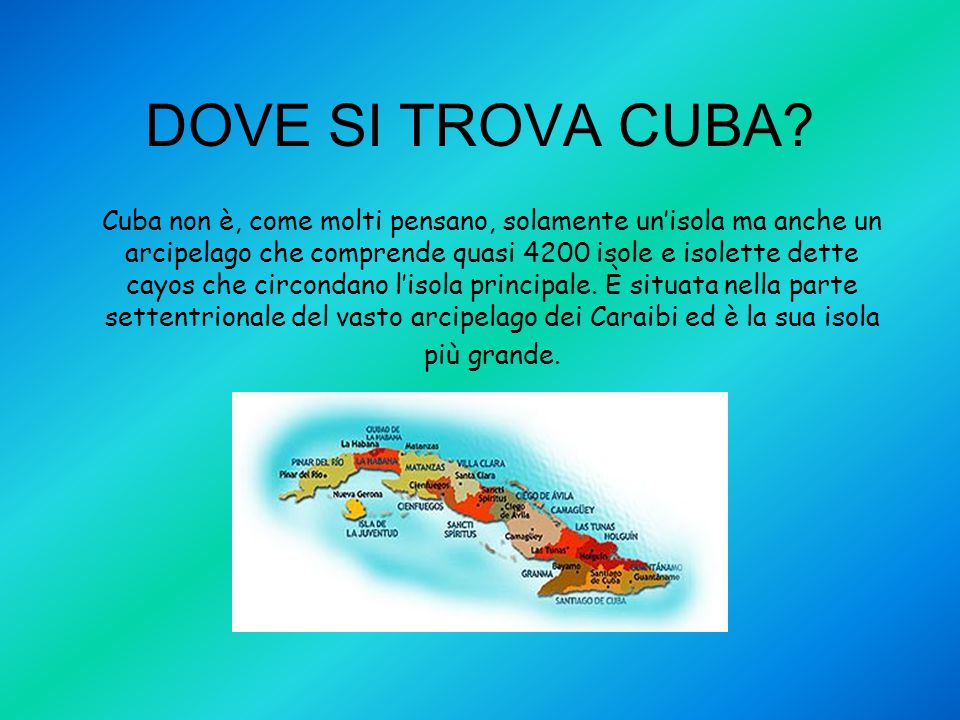 DOVE SI TROVA CUBA? Cuba non è, come molti pensano, solamente un'isola ma anche un arcipelago che comprende quasi 4200 isole e isolette dette cayos ch