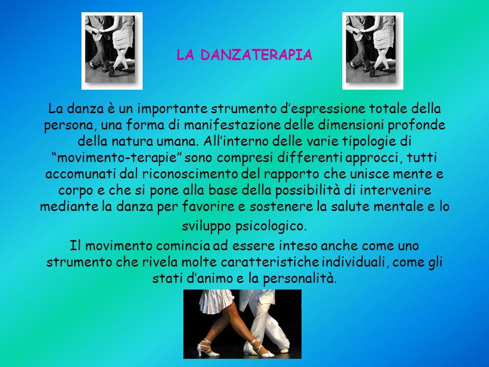LA DANZATERAPIA La danza è un importante strumento d'espressione totale della persona, una forma di manifestazione delle dimensioni profonde della nat