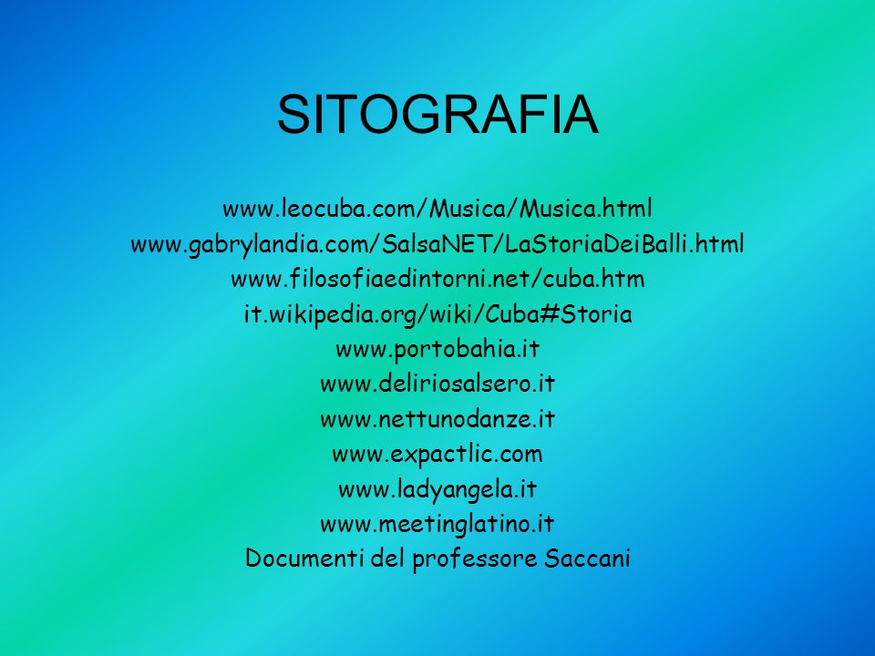 SITOGRAFIA www.leocuba.com/Musica/Musica.html www.gabrylandia.com/SalsaNET/LaStoriaDeiBalli.html www.filosofiaedintorni.net/cuba.htm it.wikipedia.org/