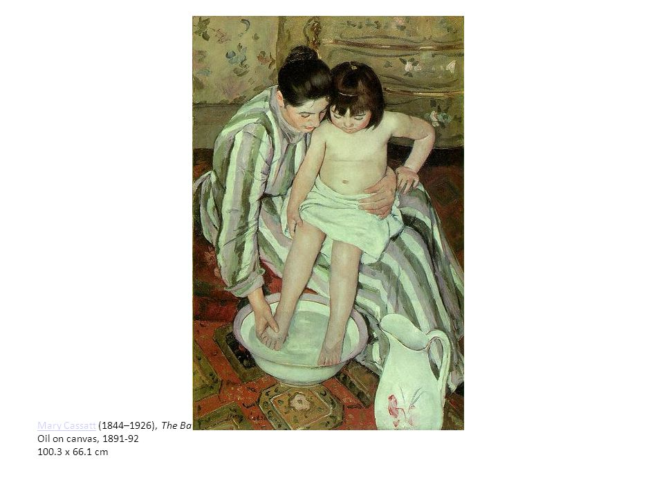 Mary CassattMary Cassatt (1844–1926), The Bath Oil on canvas, 1891-92 100.3 x 66.1 cm