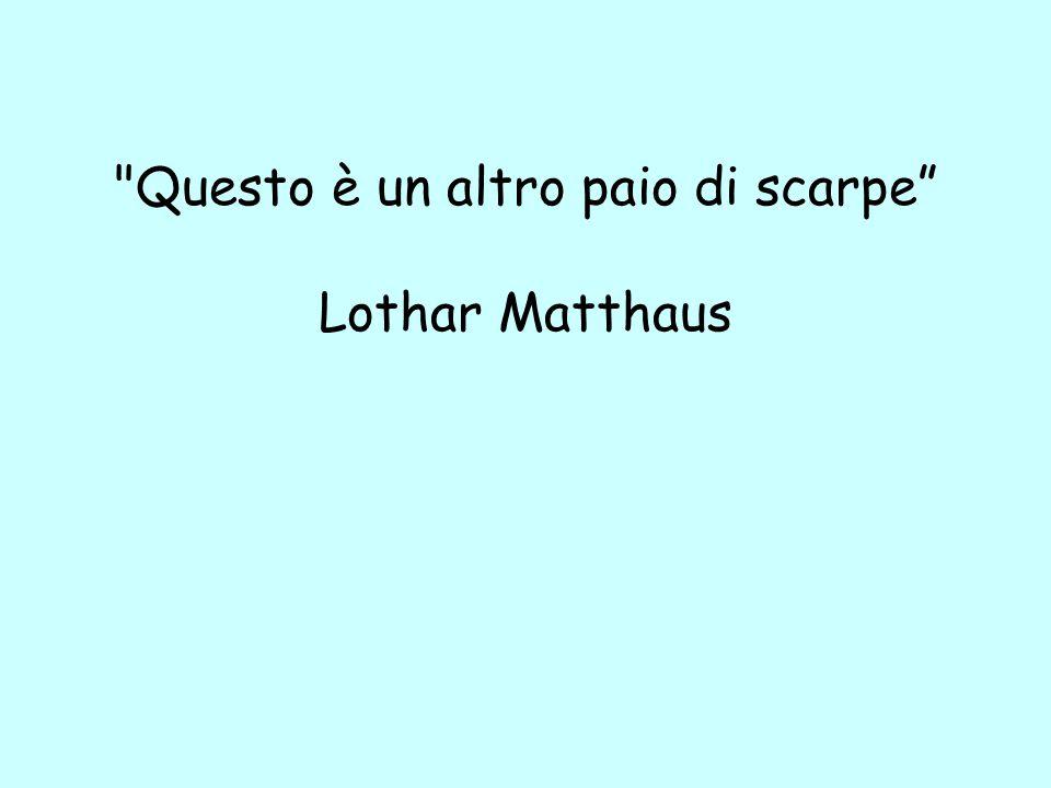 Questo è un altro paio di scarpe Lothar Matthaus