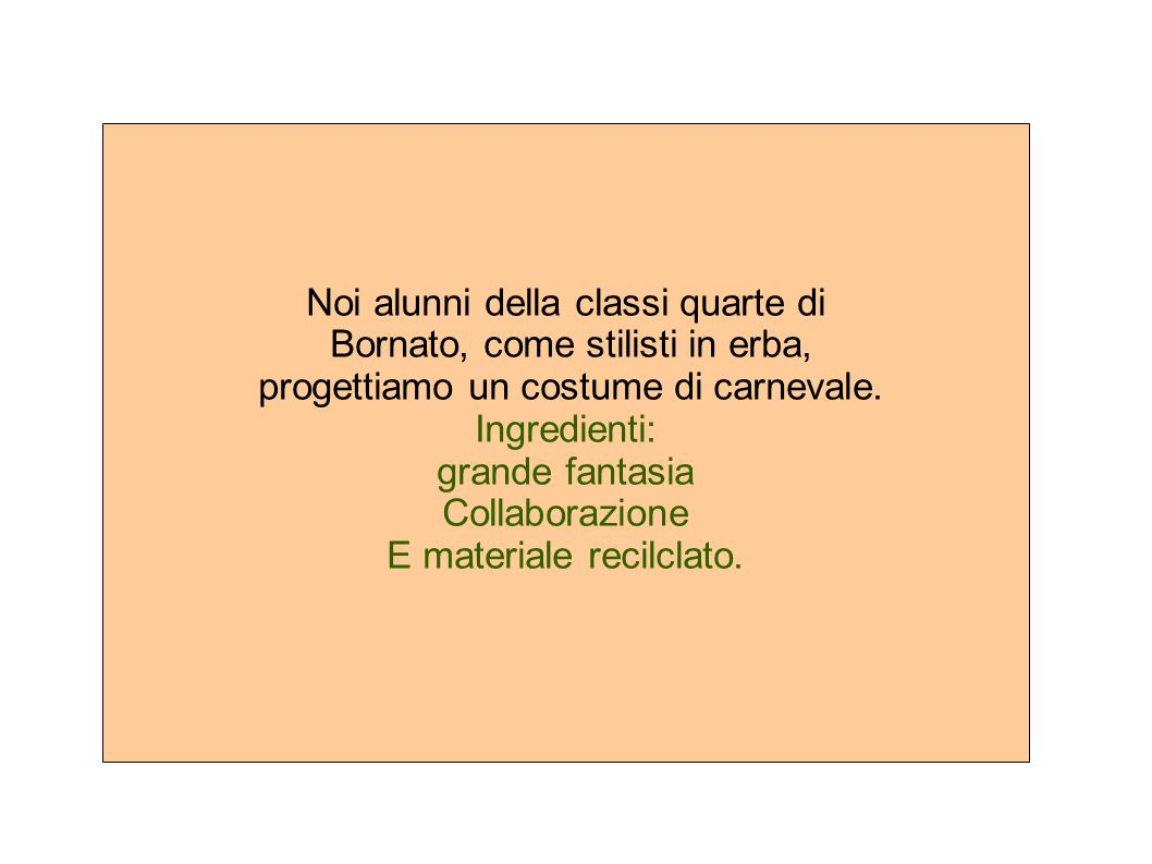 Noi alunni della classi quarte di Bornato, come stilisti in erba, progettiamo un costume di carnevale.