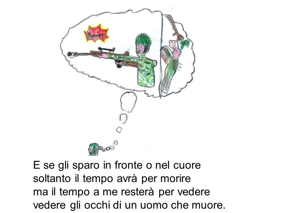 Sparagli Piero, sparagli ora e dopo un colpo sparagli ancora fino a che tu non lo vedrai esangue cadere in terra a coprire il suo sangue.