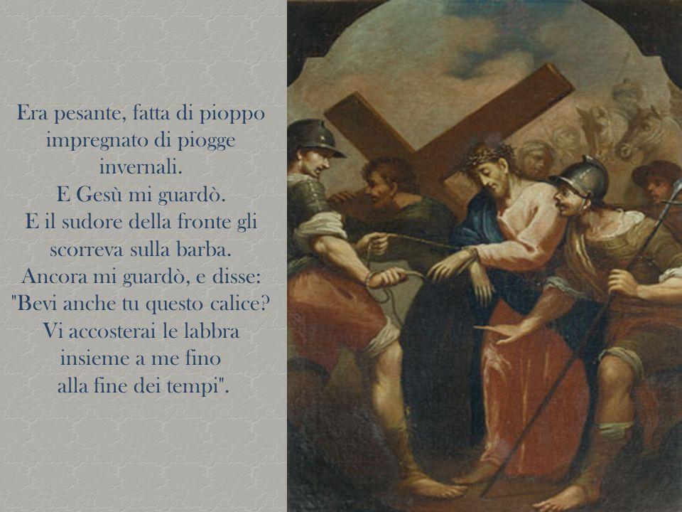 Allora mi si avvicinò un soldato romano, e disse: Tu, che sei saldo e robusto, porta la croce di quest uomo .