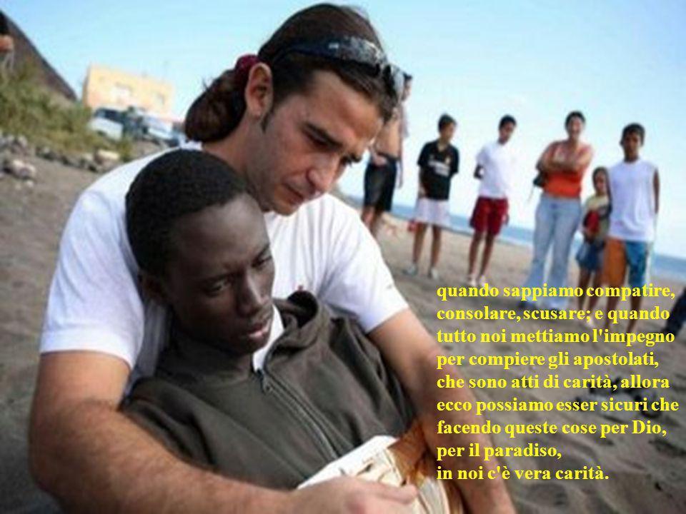 quando noi preghiamo per tutti con gran cuore e siamo contenti del bene che ricevono le persone che convivono con noi, del bene che ricevono le persone anche lontane da noi;