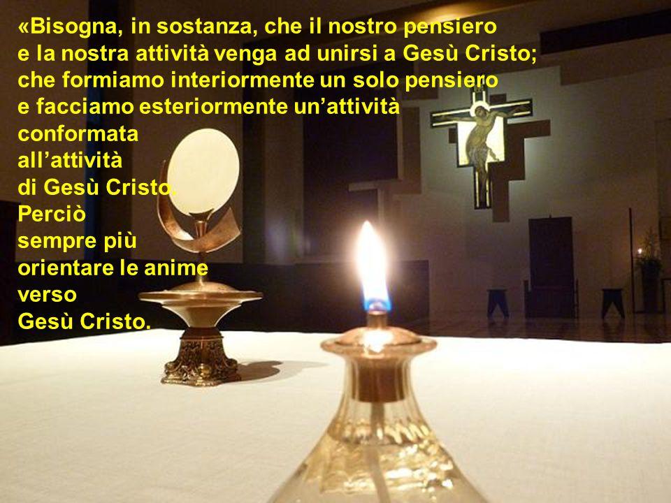 «Bisogna, in sostanza, che il nostro pensiero e la nostra attività venga ad unirsi a Gesù Cristo; che formiamo interiormente un solo pensiero e facciamo esteriormente un'attività conformata all'attività di Gesù Cristo.