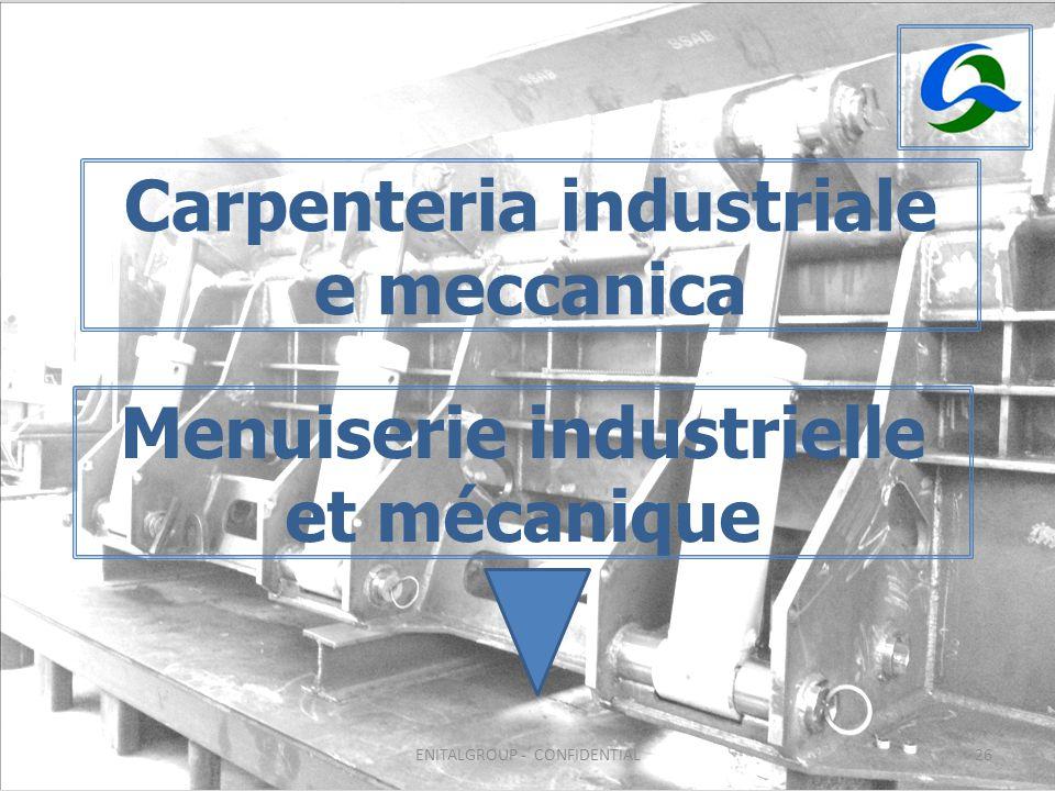 26 Carpenteria industriale e meccanica Menuiserie industrielle et mécanique ENITALGROUP - CONFIDENTIAL