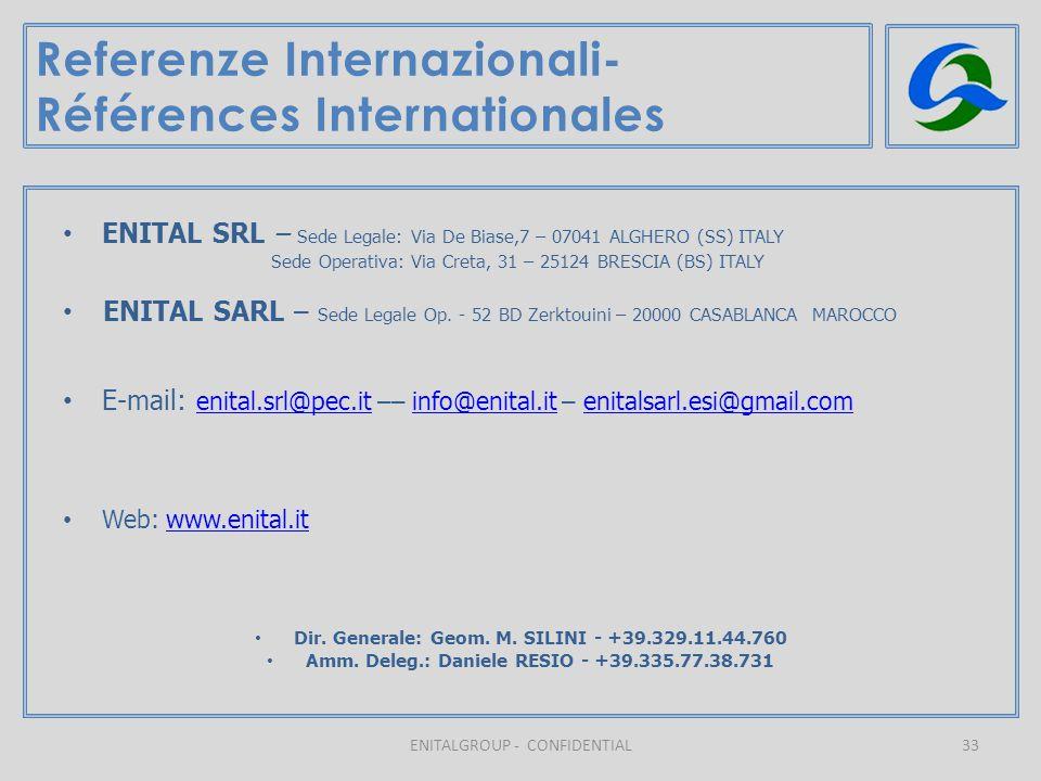 33 Referenze Internazionali- Références Internationales ENITALGROUP - CONFIDENTIAL ENITAL SRL – Sede Legale: Via De Biase,7 – 07041 ALGHERO (SS) ITALY Sede Operativa: Via Creta, 31 – 25124 BRESCIA (BS) ITALY ENITAL SARL – Sede Legale Op.