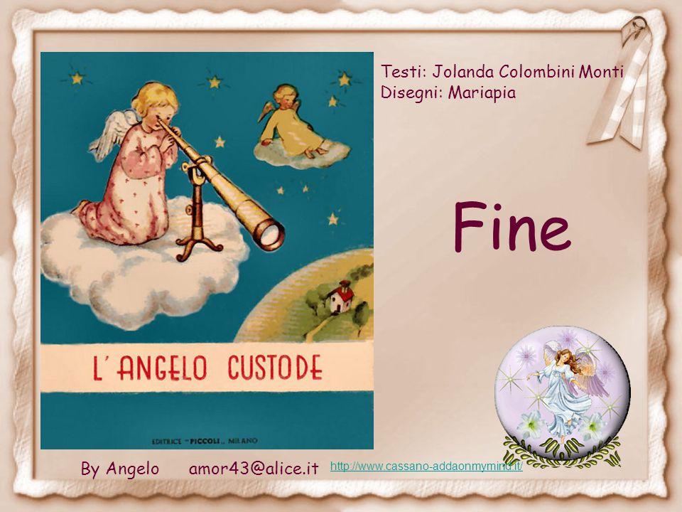 Ma con l'Angelo Custode Il piccino torna buono E a Gesù che certo l'ode Chiede umile il perdono. Di capricci, niente più, per non dare più dolori a Te
