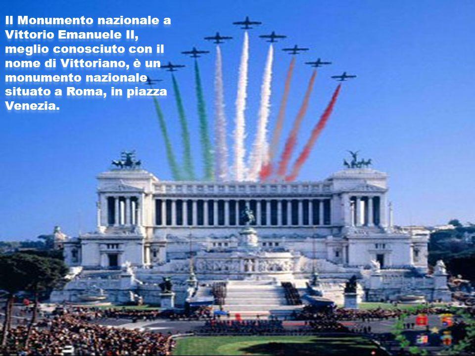 Il Monumento nazionale a Vittorio Emanuele II, meglio conosciuto con il nome di Vittoriano, è un monumento nazionale situato a Roma, in piazza Venezia