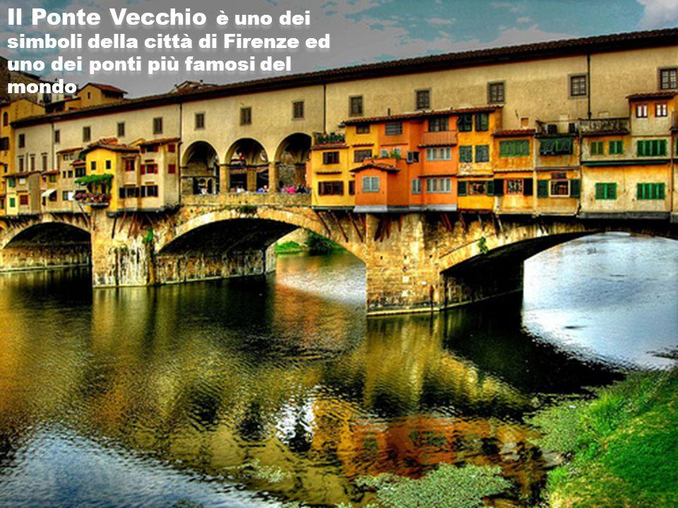 Il Ponte Vecchio è uno dei simboli della città di Firenze ed uno dei ponti più famosi del mondo