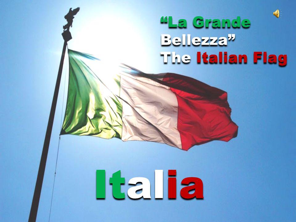 The Meaning of Italian Flag Il significato dei tre colori è: - Verde = Il colore delle nostre pianure.