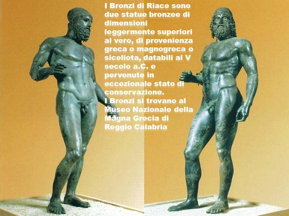 I Bronzi di Riace sono due statue bronzee di dimensioni leggermente superiori al vero, di provenienza greca o magnogreca o siceliota, databili al V secolo a.C.