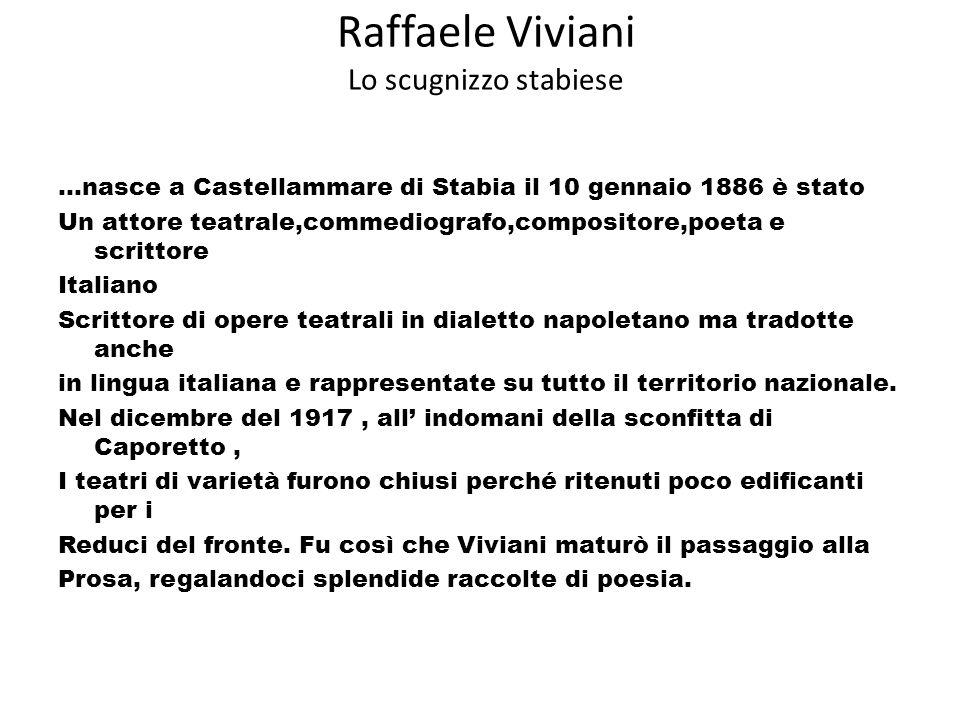Raffaele Viviani Lo scugnizzo stabiese...nasce a Castellammare di Stabia il 10 gennaio 1886 è stato Un attore teatrale,commediografo,compositore,poeta
