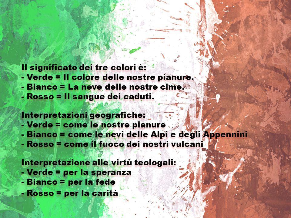 The Meaning of Italian Flag Il significato dei tre colori è: - Verde = Il colore delle nostre pianure. - Bianco = La neve delle nostre cime. - Rosso =