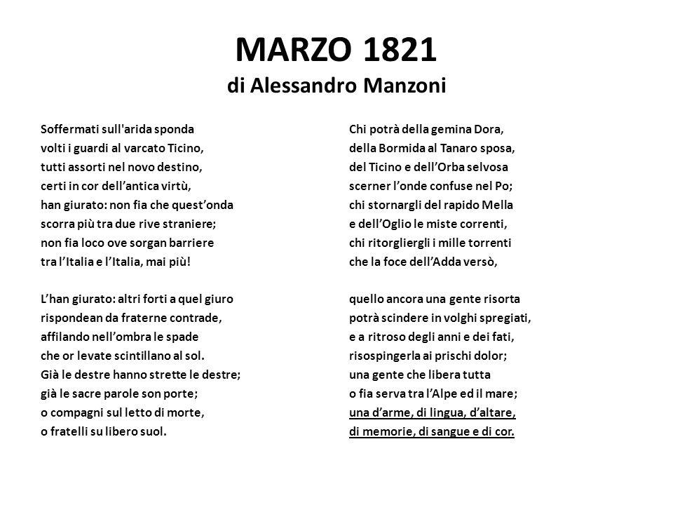 MARZO 1821 di Alessandro Manzoni Soffermati sull'arida sponda volti i guardi al varcato Ticino, tutti assorti nel novo destino, certi in cor dell'anti