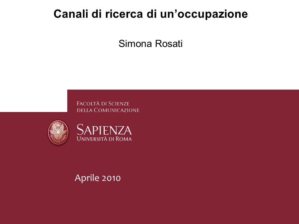 Canali di ricerca di un'occupazione Simona Rosati Aprile 2010
