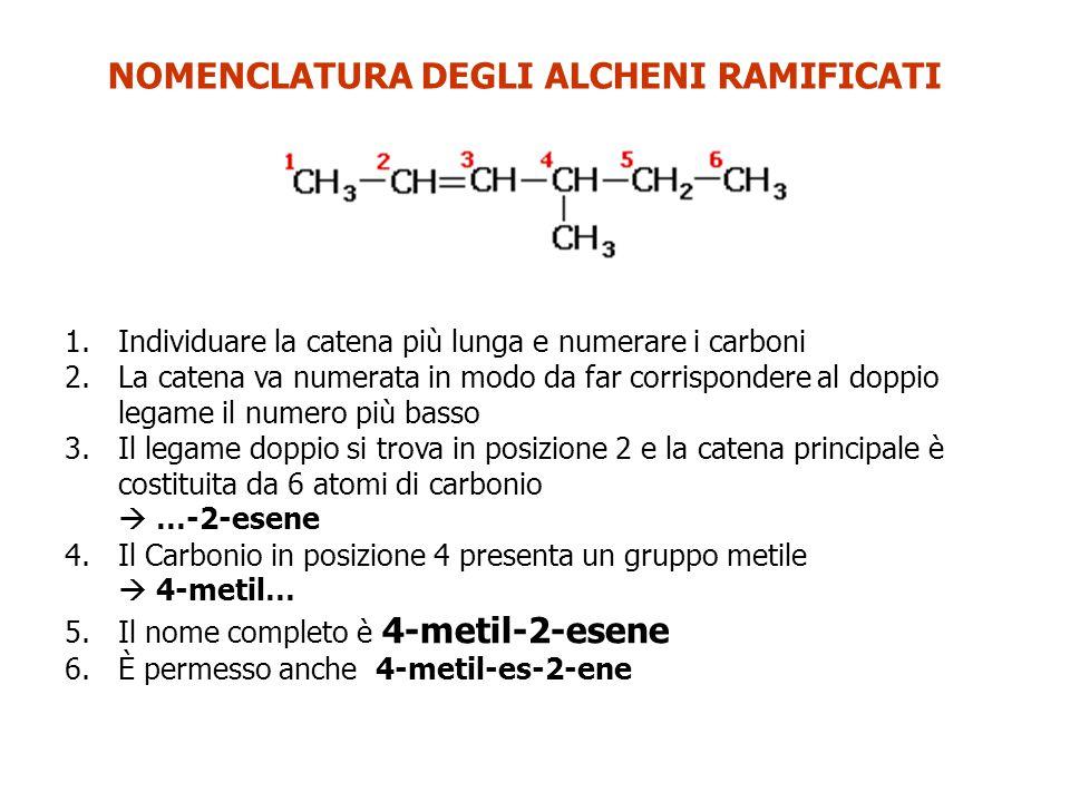 NOMENCLATURA DEGLI ALCHENI RAMIFICATI 1.Individuare la catena più lunga e numerare i carboni 2.La catena va numerata in modo da far corrispondere al d