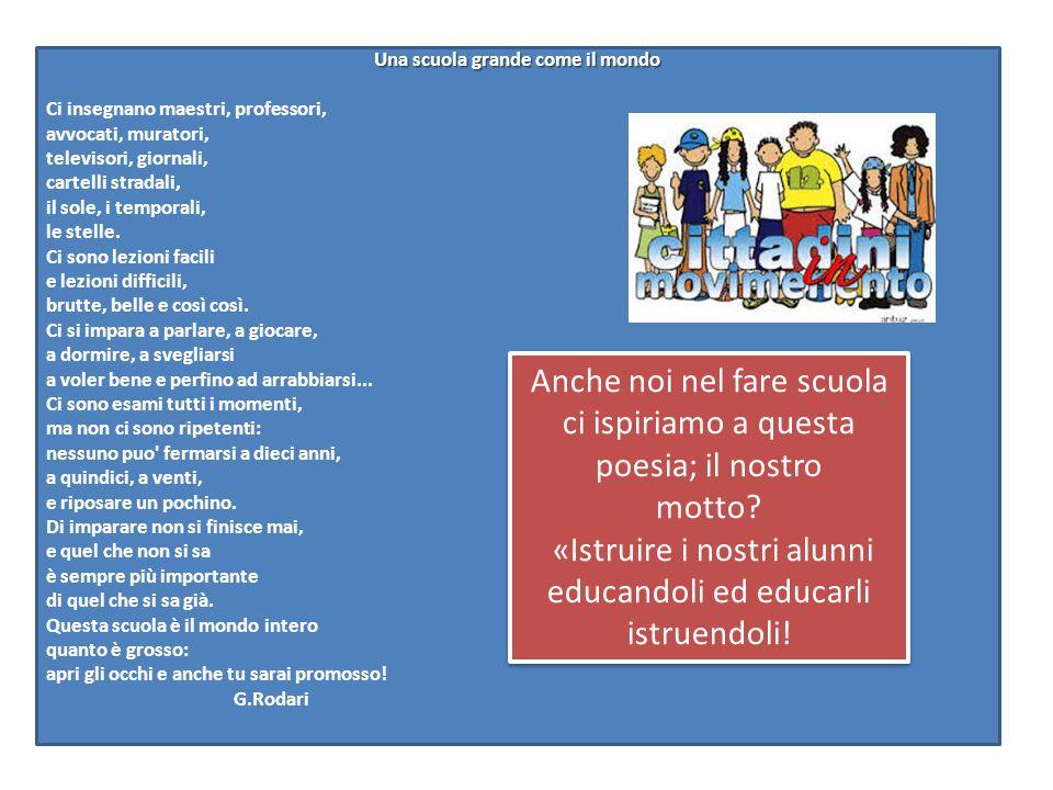 Una scuola grande come il mondo Ci insegnano maestri, professori, avvocati, muratori, televisori, giornali, cartelli stradali, il sole, i temporali, l
