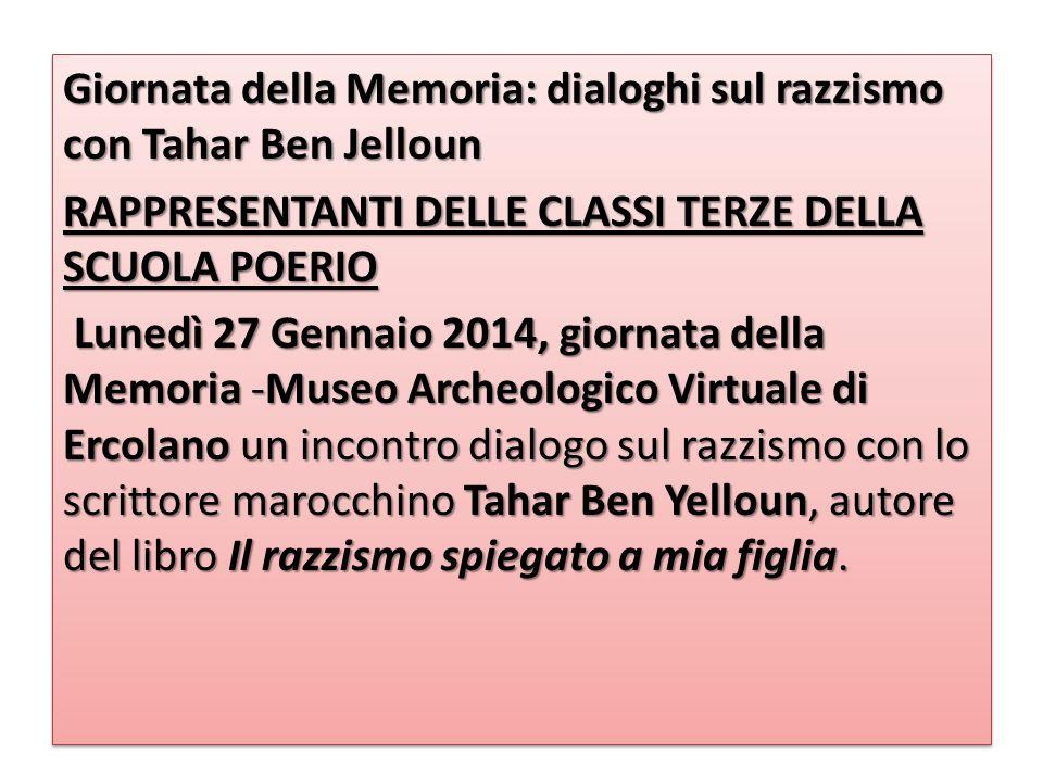Giornata della Memoria: dialoghi sul razzismo con Tahar Ben Jelloun RAPPRESENTANTI DELLE CLASSI TERZE DELLA SCUOLA POERIO Lunedì 27 Gennaio 2014, gior