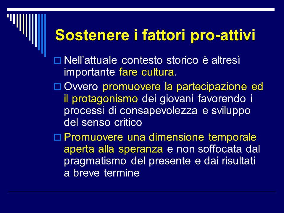 Sostenere i fattori pro-attivi  Nell'attuale contesto storico è altresì importante fare cultura.  Ovvero promuovere la partecipazione ed il protagon