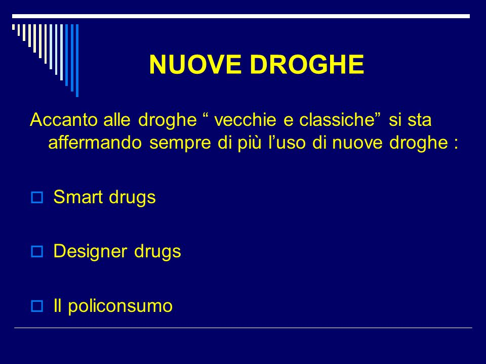 """NUOVE DROGHE Accanto alle droghe """" vecchie e classiche"""" si sta affermando sempre di più l'uso di nuove droghe :  Smart drugs  Designer drugs  Il po"""