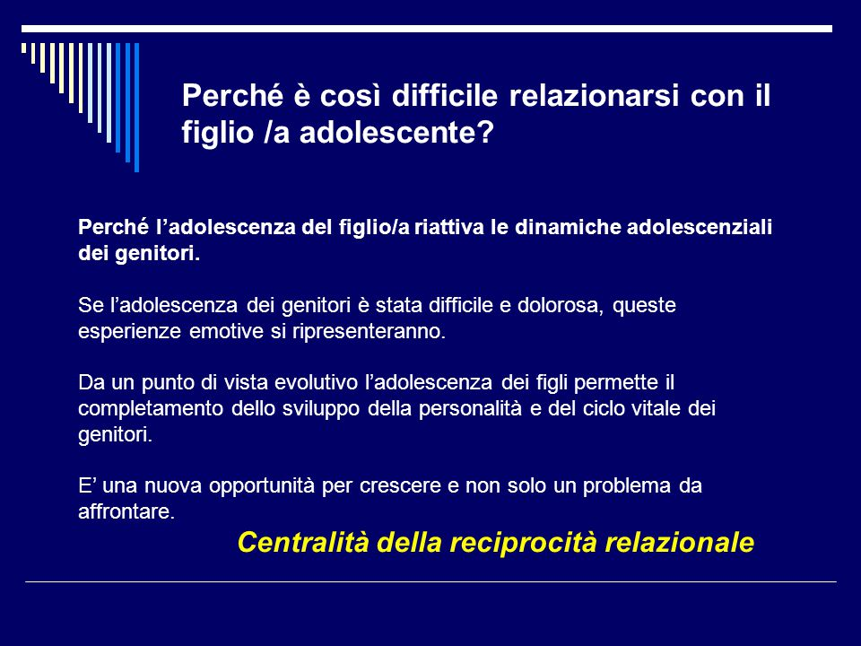 Perché è così difficile relazionarsi con il figlio /a adolescente? Perché l'adolescenza del figlio/a riattiva le dinamiche adolescenziali dei genitori