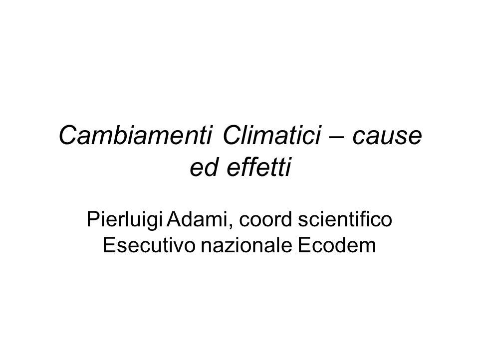 Cambiamenti Climatici – cause ed effetti Pierluigi Adami, coord scientifico Esecutivo nazionale Ecodem